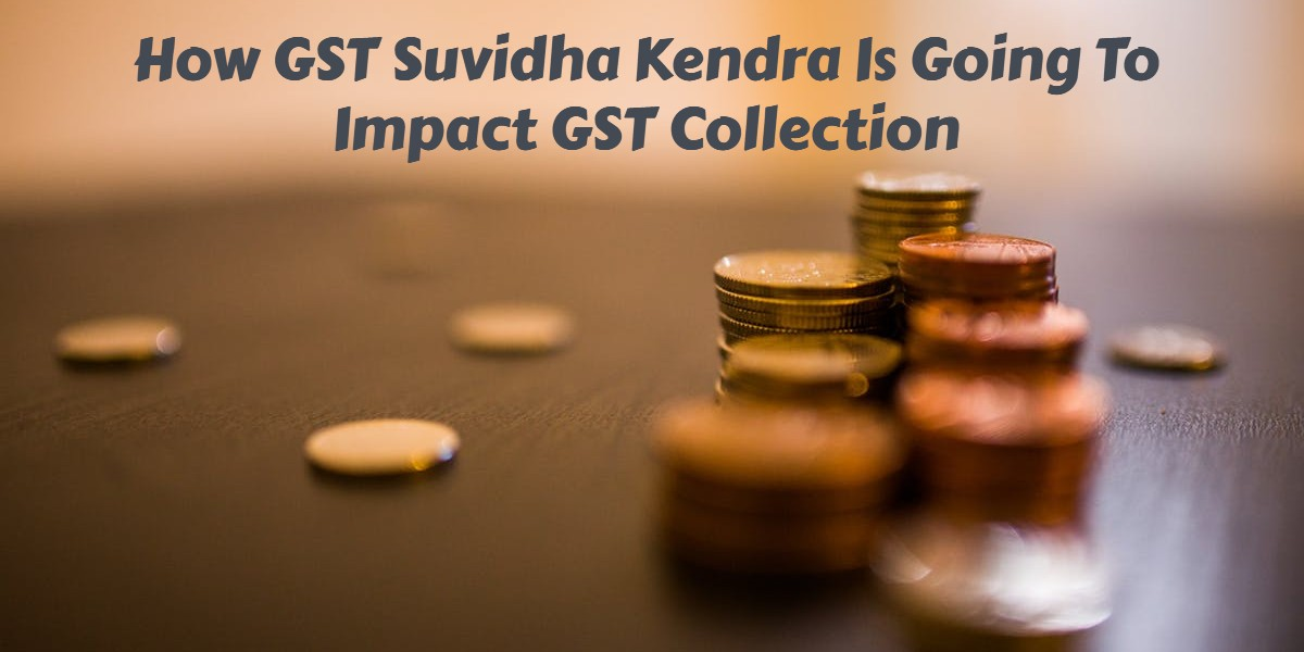 How GST Suvidha Kendra Is Going To Impact GST Collection