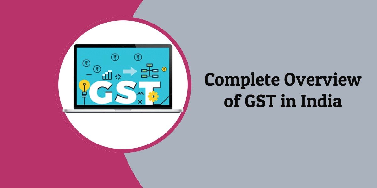 Complete Overview of GST in India