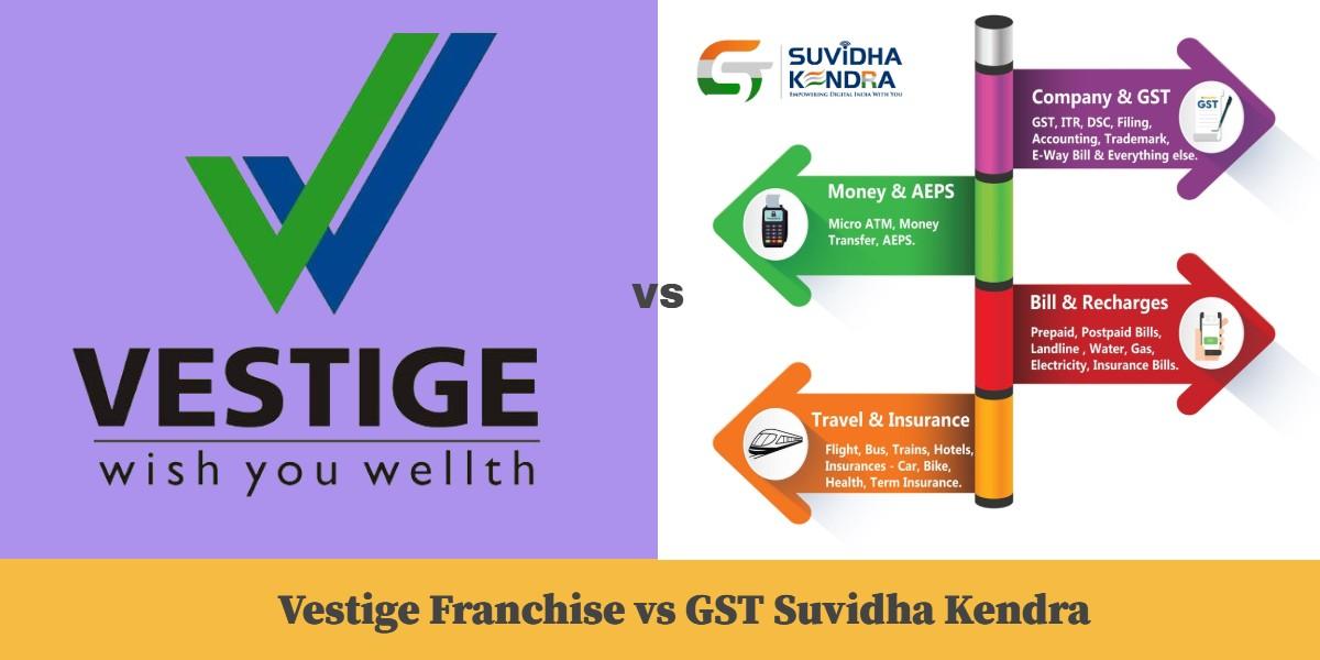 Vestige Franchise vs GST Suvidha Kendra