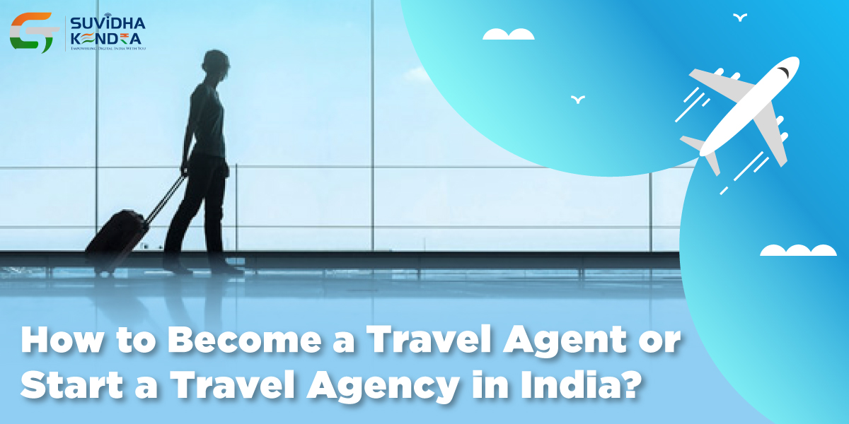 Become Travel Agent or Start a Travel Agency in India