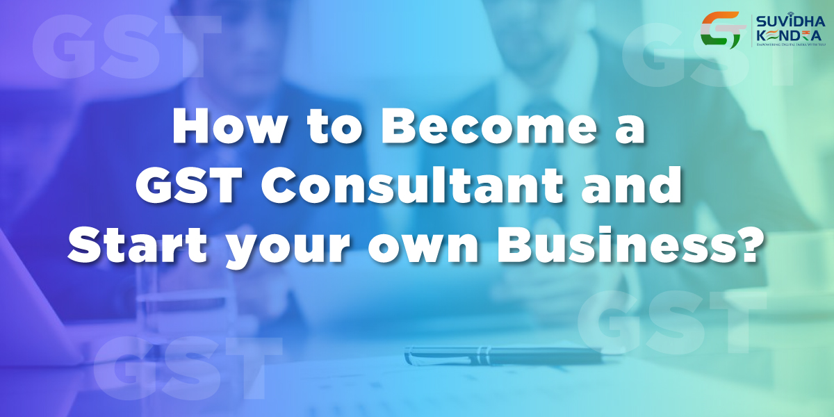 How to Become a GST Consultant and Start your own Business